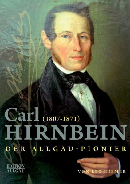 Leo Hiemer: Carl Hirnbein - Der Allgäu Pionier