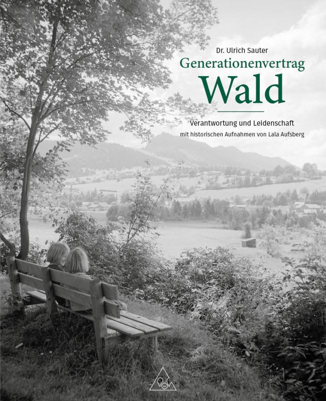 Generationenvertrag Wald - Verantwortung und Leidenschaft